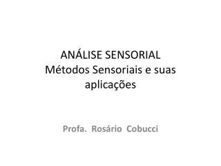 ANÁLISE SENSORIAL Métodos Sensoriais e suas aplicações