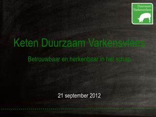 Keten Duurzaam Varkensvlees Betrouwbaar en herkenbaar in het schap 21 september 2012