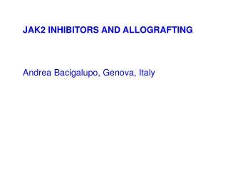 JAK2 INHIBITORS AND ALLOGRAFTING Andrea  Bacigalupo , Genova,  Italy