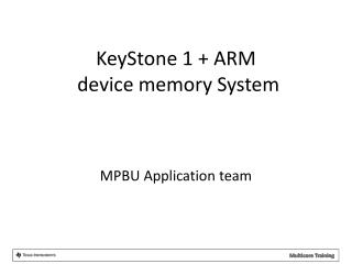 KeyStone 1 + ARM  device memory System