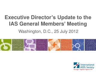 Executive Director 's Update to the IAS General  Members ' Meeting