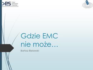 Gdzie EMC nie może…