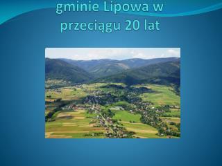 Co zmieniło się w gminie Lipowa w przeciągu 20 lat