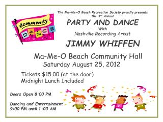 The Ma-Me-O Beach Recreation Society proudly presents the 3 rd  Annual PARTY AND DANCE  With