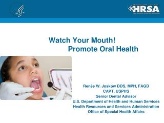 Watch Your Mouth!                        Promote Oral Health