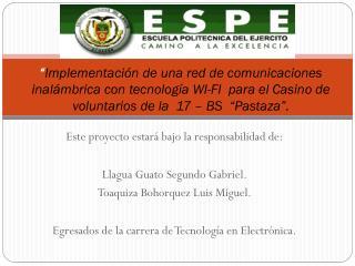 Este proyecto estará bajo la responsabilidad de: Llagua  Guato Segundo Gabriel.