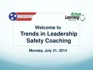 Welcome to  Trends in Leadership  Safety Coaching Monday, July 21, 2014