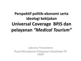 Laksono Trisnantoro Pusat Manajemen Pelayanan Kesehatan  FK UGM