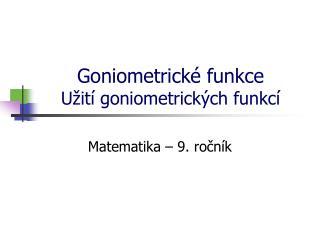 Goniometrické funkce Užití goniometrických funkcí