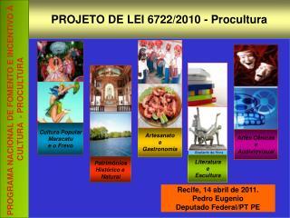 PROJETO DE LEI 6722/2010 - Procultura