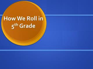 How We Roll in  5 th  Grade