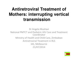 Antiretroviral Treatment of Mothers: interrupting vertical transmission