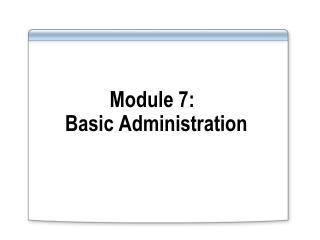 Module  7: Basic  Administration