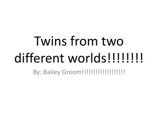 Twins from two different worlds!!!!!!!!
