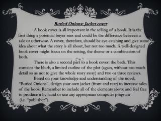 Buried Onions: Jacket cover  	A book cover is all important in the selling of a book. It is the