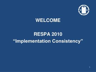 WELCOME  RESPA 2010  Implementation Consistency