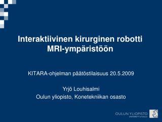 Interaktiivinen kirurginen robotti MRI-ymp rist  n