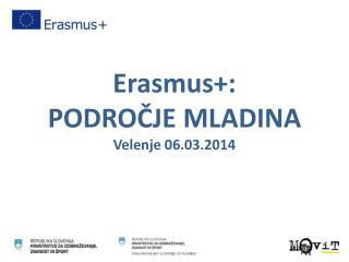 Erasmus+:  PODROČJE MLADINA Velenje 06.03.2014