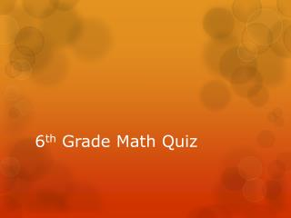 6 th  Grade Math Quiz