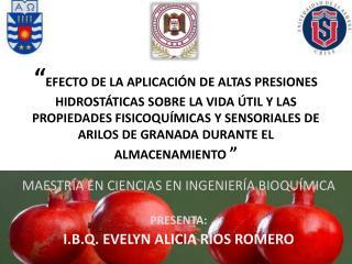 MAESTRÍA EN CIENCIAS EN INGENIERÍA BIOQUÍMICA PRESENTA: I.B.Q. EVELYN ALICIA RIOS ROMERO