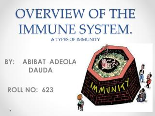 OVERVIEW OF THE IMMUNE SYSTEM. & TYPES OF IMMUNITY
