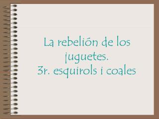La rebeli n de los juguetes.  3r. esquirols i coales