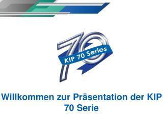Willkommen zur Präsentation der KIP 70 Serie