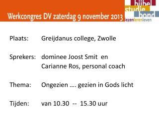 Plaats: Greijdanus  college, Zwolle Sprekers:dominee Joost Smit  en