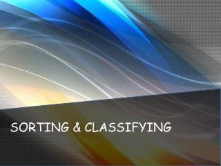 SORTING & CLASSIFYING