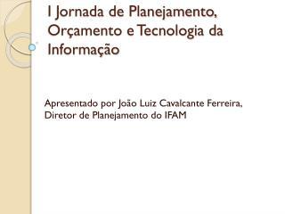 I Jornada de Planejamento, Or�amento e Tecnologia da Informa��o