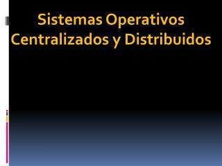 Sistemas Operativos Centralizados y Distribuidos