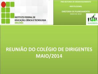 PRÓ-REITORIA DE DESENVOLVIMENTO  INSTITUCIONAL DIRETORIA DE PLANEJAMENTO MAIO DE 2014