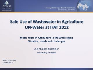 Safe Use of Wastewater in Agriculture UN-Water  at IFAT 2012