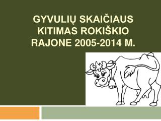 Gyvulių skaičiaus kitimas rokiškio rajone  2005-2014 M.