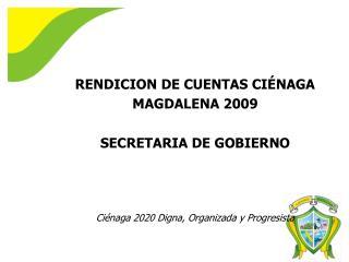 RENDICION DE CUENTAS CI�NAGA MAGDALENA  2009 SECRETARIA DE GOBIERNO