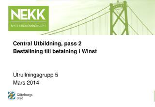 Central Utbildning, pass 2 Beställning till betalning i Winst Utrullningsgrupp 5 Mars 2014
