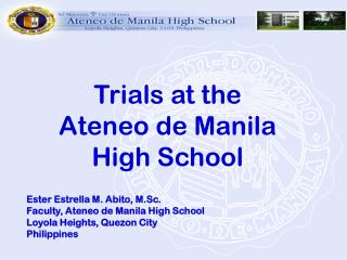 Trials at the             Ateneo de Manila       High School   Ester Estrella M. Abito, M.Sc. Faculty, Ateneo de Manila