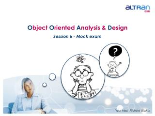 O bject  O riented  A nalysis &  D esign Session 6 - Mock exam