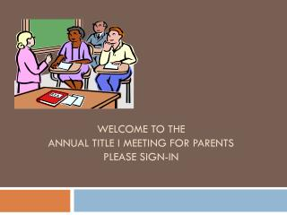 Welcome to the  Annual Title I Meeting for Parents Please Sign-In