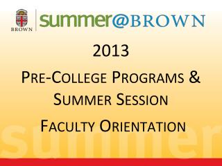 2013 Pre-College Programs & Summer Session  Faculty Orientation
