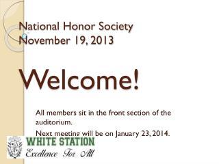 National Honor Society November 19 ,  2013 Welcome!
