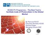 IECEE PV Programme   The Best Tool to facilitate trade of Photovoltaic in the Global Market