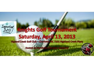 Knights Golf Tournament Saturday, April 13, 2013