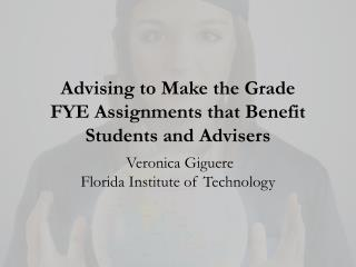 Advising  to Make the  Grade FYE Assignments that Benefit Students and Advisers