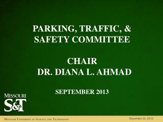 PARKING, TRAFFIC , & SAFETY COMMITTEE Chair   Dr. Diana L. Ahmad September 2013