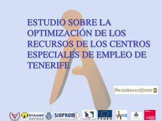 ESTUDIO SOBRE LA OPTIMIZACI N DE LOS RECURSOS DE LOS CENTROS ESPECIALES DE EMPLEO DE TENERIFE
