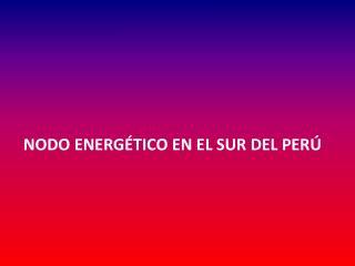 NODO ENERGÉTICO EN EL SUR DEL PERÚ