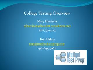 College Testing Overview Mary Harrison mharrison@hewlett-woodmere 516-792-4123 Tom  Ehlers