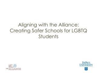 Aligning with the Alliance:  Creating Safer Schools for LGBTQ Students