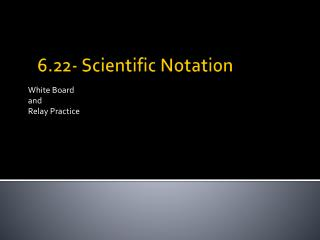 6.22- Scientific Notation